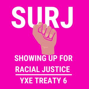 SURJ-YXE - Standing Up for Racial Justice Saskatoon